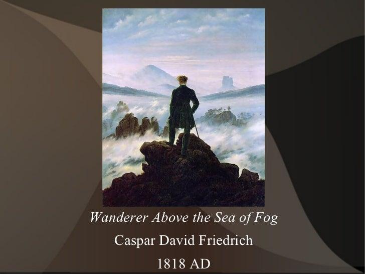 Wanderer Above the Sea of Fog Caspar David Friedrich 1818 AD