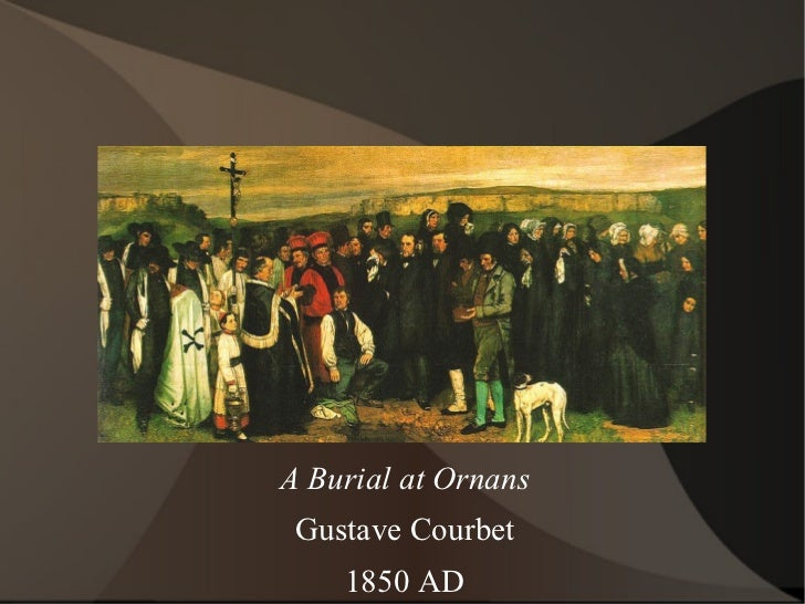 an analysis of burial at ornans by gustave courbet Burial at ornans: such paintings as his burial at ornans (1849) and the stone breakers (1849) in gustave courbet: the development of realism.