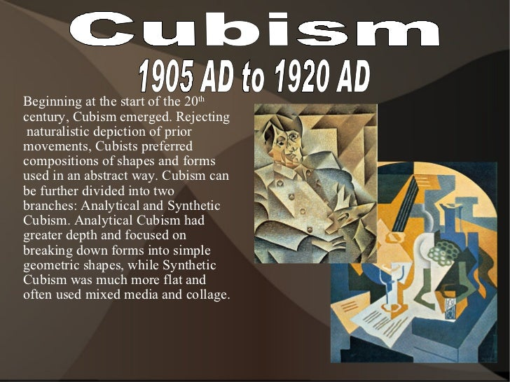 Cubism 1905 AD to 1920 AD <ul><li>Beginning at the start of the 20 th  century, Cubism emerged. Rejecting  naturalistic de...