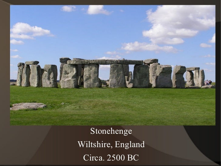 <ul><li>Stonehenge </li></ul><ul><li>Wiltshire, England </li></ul><ul><li>Circa. 2500 BC </li></ul>