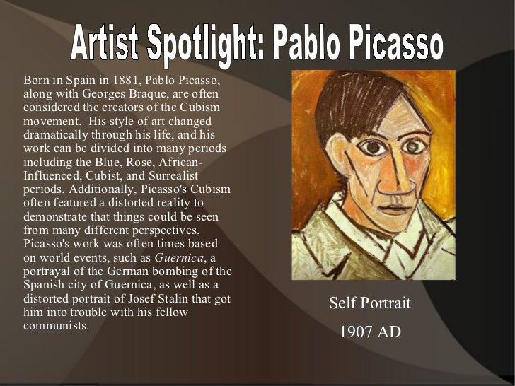 Artist Spotlight: Pablo Picasso Self Portrait 1907 AD <ul><li>Born in Spain in 1881, Pablo Picasso, along with Georges Bra...