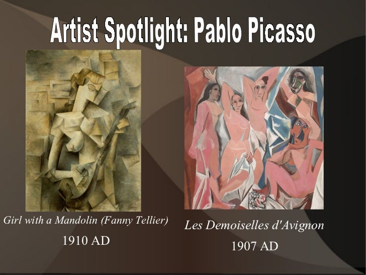 Artist Spotlight: Pablo Picasso Girl with a Mandolin (Fanny Tellier) 1910 AD Les Demoiselles d'Avignon 1907 AD