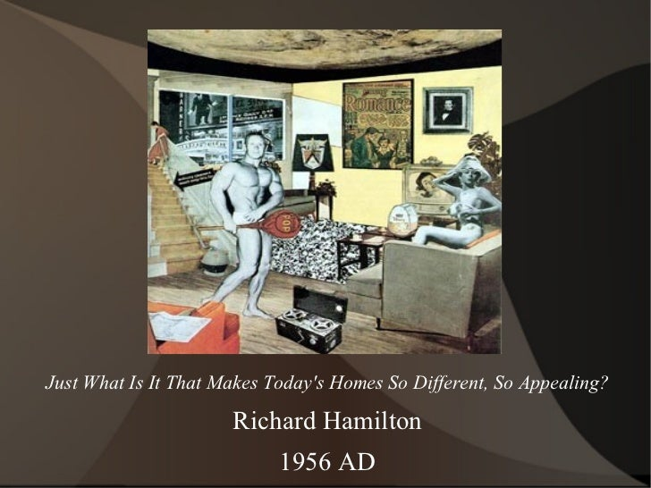 Just What Is It That Makes Today's Homes So Different, So Appealing? Richard Hamilton 1956 AD