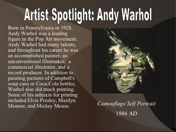 Artist Spotlight: Andy Warhol <ul><li>Born in Pennsylvania in 1928, Andy Warhol was a leading figure in the Pop Art moveme...