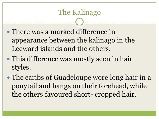 difference between the tainos and the kalinagos essay The island caribs, also known as the kalinago or simply caribs are an  indigenous caribbean people of the lesser antilles they may have descended  from the mainland caribs (kalina) of south  caribs traded with the eastern  taíno of the caribbean islands the caribs produced the silver products which  ponce de leon.