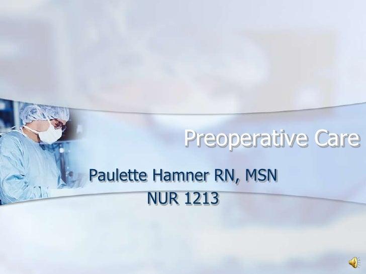 Preoperative Care<br />Paulette Hamner RN, MSN<br />NUR 1213<br />