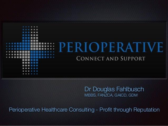 Dr Douglas Fahlbusch MBBS, FANZCA, GAICD, GDM Perioperative Healthcare Consulting - Profit through Reputation