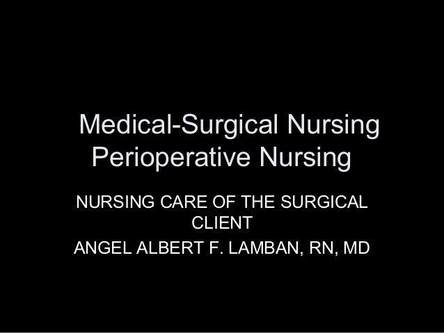 Medical-Surgical Nursing Perioperative NursingNURSING CARE OF THE SURGICAL           CLIENTANGEL ALBERT F. LAMBAN, RN, MD