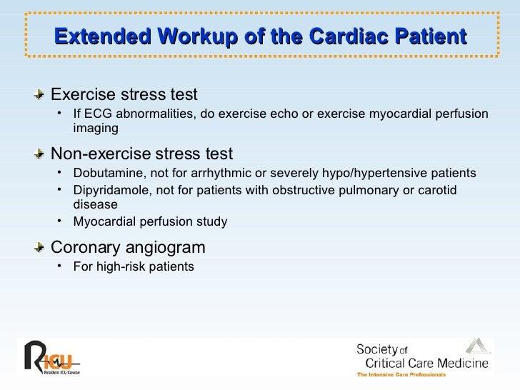 Extended Workup of the Cardiac Patient <ul><li>Exercise stress test </li></ul><ul><ul><li>If ECG abnormalities, do exercis...