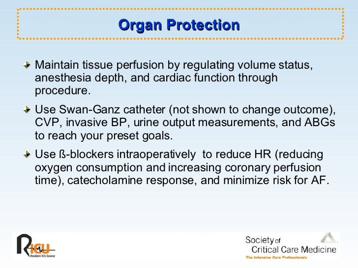 Organ Protection <ul><li>Maintain tissue perfusion by regulating volume status, anesthesia depth, and cardiac function thr...