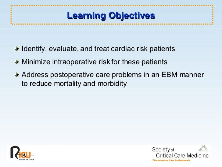 Learning Objectives <ul><li>Identify, evaluate, and treat cardiac risk patients </li></ul><ul><li>Minimize intraoperative ...