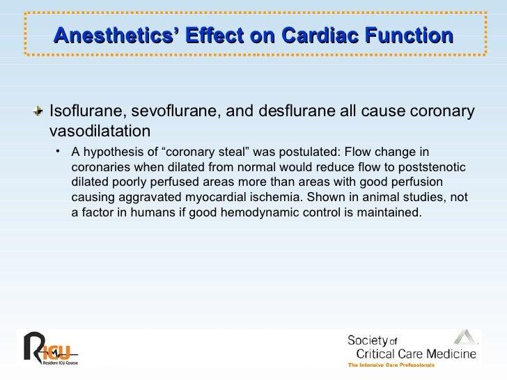 Anesthetics' Effect on Cardiac Function <ul><li>Isoflurane, sevoflurane, and desflurane all cause coronary vasodilatation ...