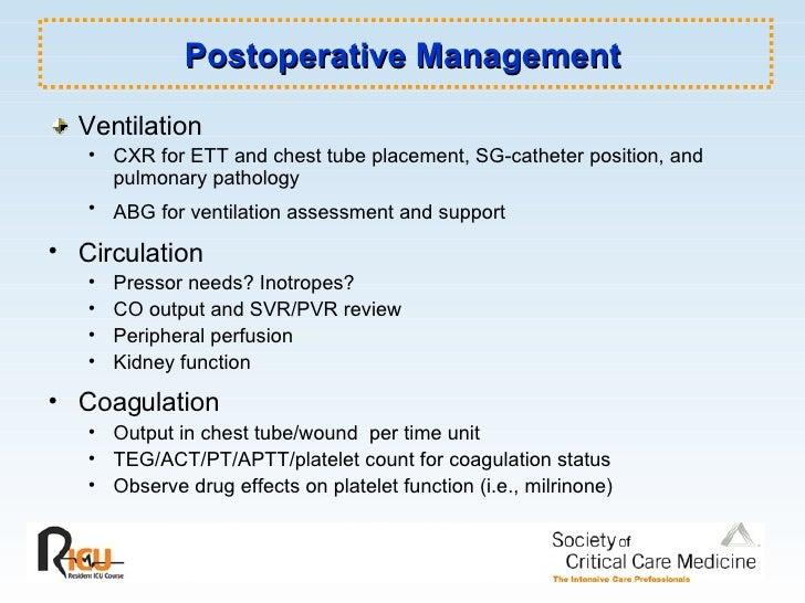 Postoperative Management <ul><li>Ventilation </li></ul><ul><ul><li>CXR for ETT and chest tube placement, SG-catheter posit...