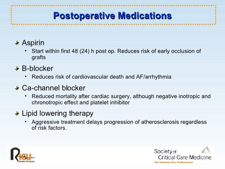 Postoperative Medications <ul><li>Aspirin </li></ul><ul><ul><li>Start within first 48 (24) h post op. Reduces risk of earl...