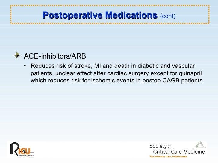Postoperative Medications  (cont) <ul><li>ACE-inhibitors/ARB </li></ul><ul><ul><li>Reduces risk of stroke, MI and death in...