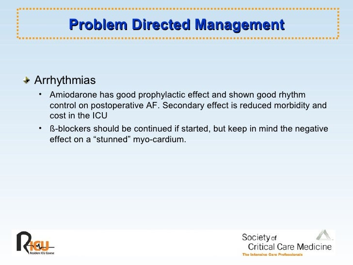 Problem Directed Management <ul><li>Arrhythmias </li></ul><ul><ul><li>Amiodarone has good prophylactic effect and shown go...