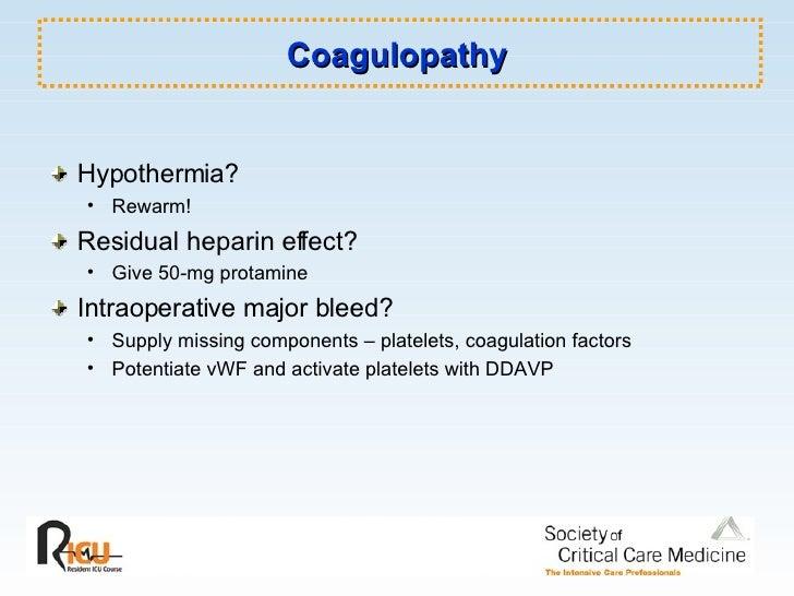 Coagulopathy <ul><li>Hypothermia? </li></ul><ul><ul><li>Rewarm! </li></ul></ul><ul><li>Residual heparin effect? </li></ul>...