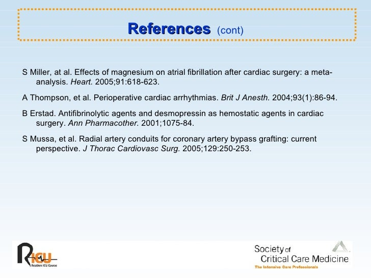 References   (cont) <ul><li>S Miller, at al. Effects of magnesium on atrial fibrillation after cardiac surgery: a meta-ana...