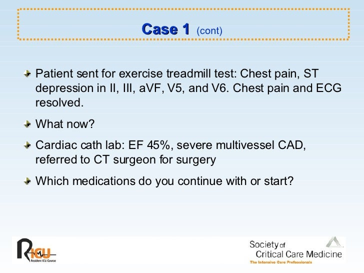 Case 1   (cont) <ul><li>Patient sent for exercise treadmill test: Chest pain, ST depression in II, III, aVF, V5, and V6. C...