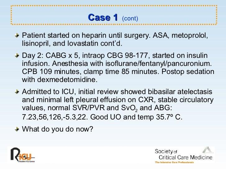 Case 1   (cont) <ul><li>Patient started on heparin until surgery. ASA, metoprolol, lisinopril, and lovastatin cont'd. </li...