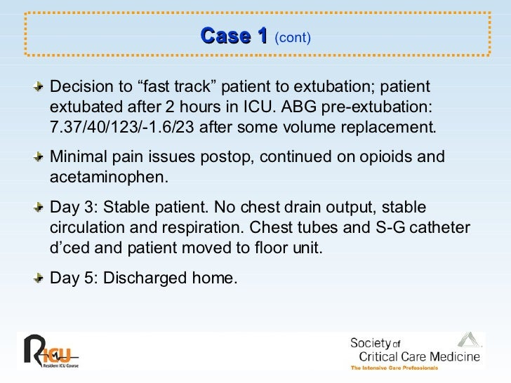 """Case 1   (cont) <ul><li>Decision to """"fast track"""" patient to extubation; patient extubated after 2 hours in ICU. ABG pre-ex..."""