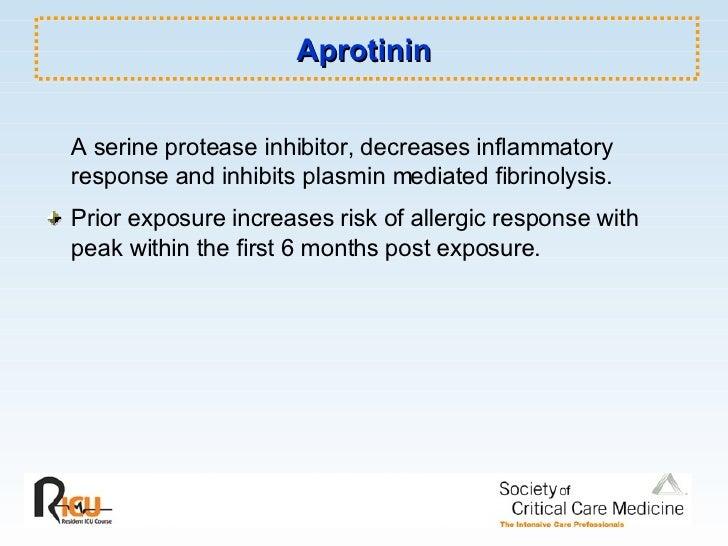 Aprotinin <ul><li>A serine protease inhibitor, decreases inflammatory response and inhibits plasmin mediated fibrinolysis....
