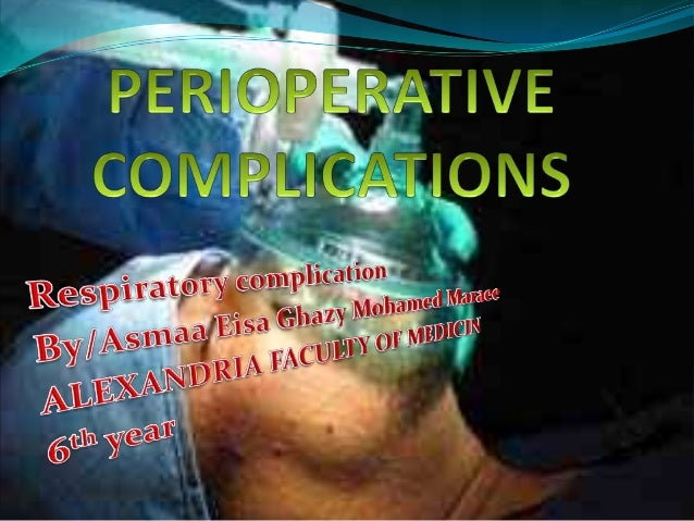  Due to anesthesia  Due to surgery  Anesthetic complications depend on the  mode (General or Local) and types of anesth...