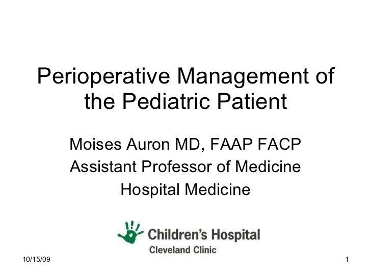 Perioperative Management of the Pediatric Patient Moises Auron MD, FAAP FACP Assistant Professor of Medicine Hospital Medi...