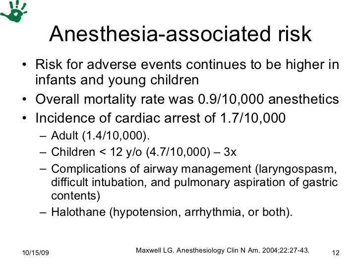 Anesthesia-associated risk <ul><li>Risk for adverse events continues to be higher in infants and young children  </li></ul...