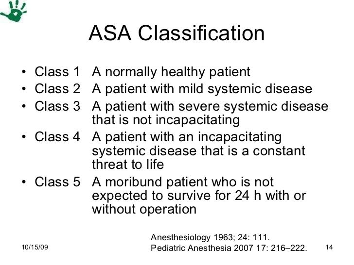 ASA Classification <ul><li>Class 1  A normally healthy patient </li></ul><ul><li>Class 2  A patient with mild systemic dis...