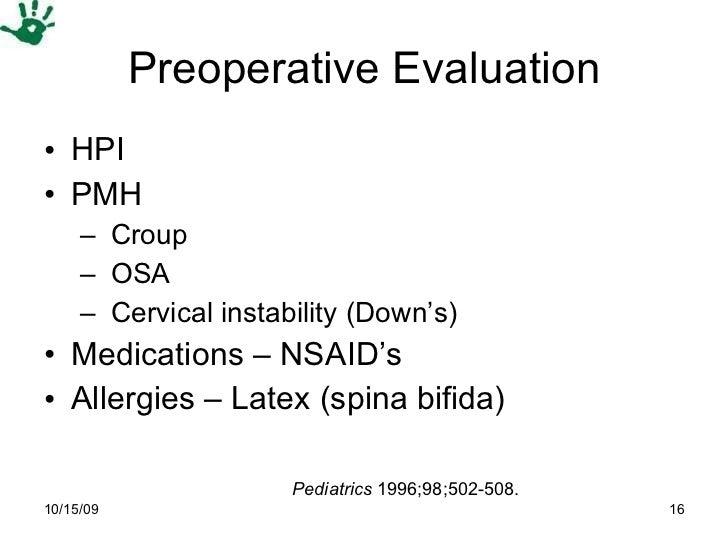 Preoperative Evaluation <ul><li>HPI  </li></ul><ul><li>PMH </li></ul><ul><ul><li>Croup </li></ul></ul><ul><ul><li>OSA </li...