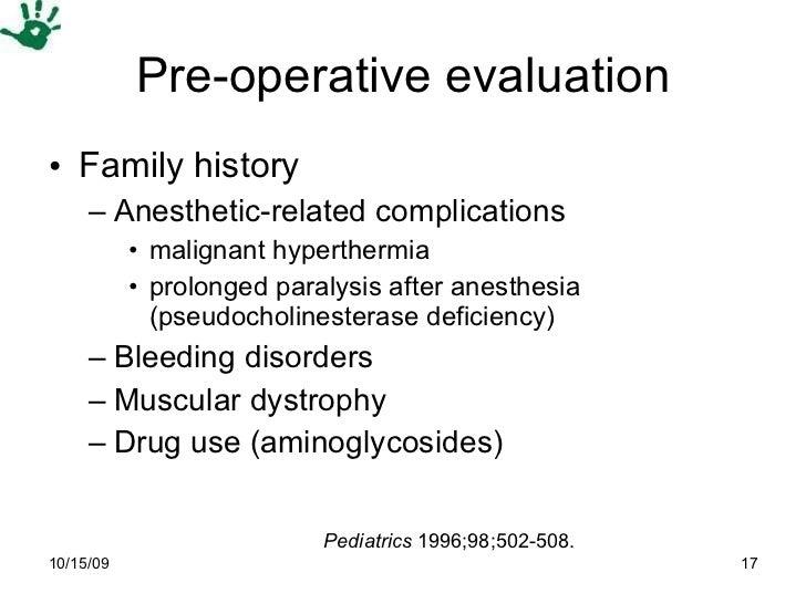 Pre-operative evaluation <ul><li>Family history  </li></ul><ul><ul><li>Anesthetic-related complications  </li></ul></ul><u...