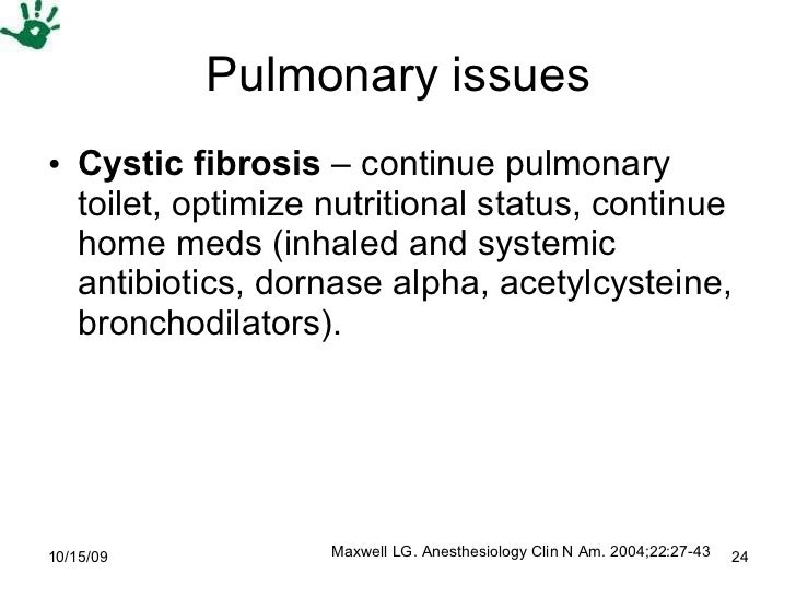 Pulmonary issues <ul><li>Cystic fibrosis  – continue pulmonary toilet, optimize nutritional status, continue home meds (in...