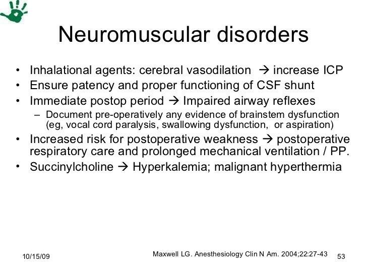 Neuromuscular disorders <ul><li>Inhalational agents: cerebral vasodilation    increase ICP  </li></ul><ul><li>Ensure pate...