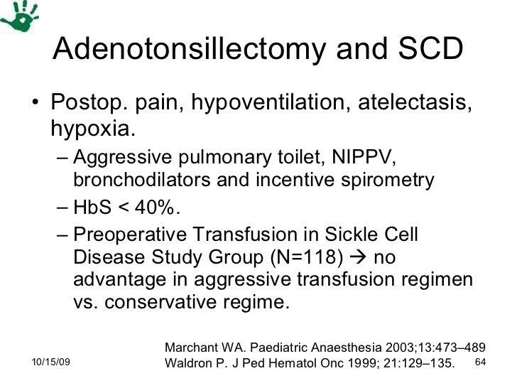 Adenotonsillectomy and SCD <ul><li>Postop. pain, hypoventilation, atelectasis, hypoxia.  </li></ul><ul><ul><li>Aggressive ...
