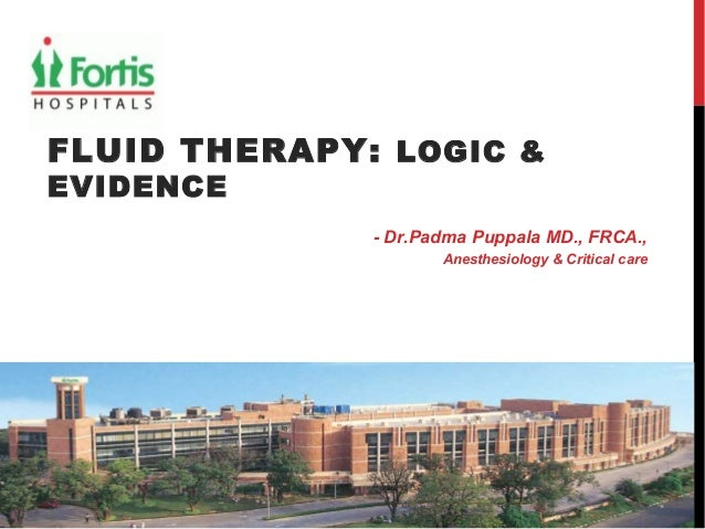 FLUID THERAPY: LOGIC &EVIDENCE- Dr.Padma Puppala MD., FRCA.,Anesthesiology & Critical care