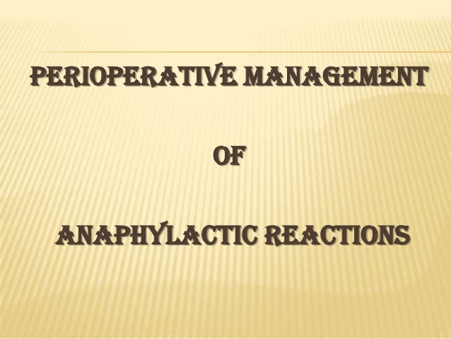 PERIOPERATIVE MANAGEMENT           OF ANAPHYLACTIC REACTIONS