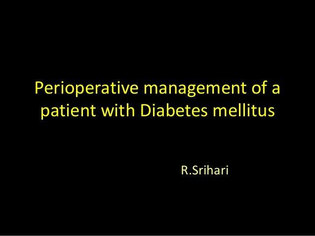Perioperative management of a patient with Diabetes mellitus R.Srihari