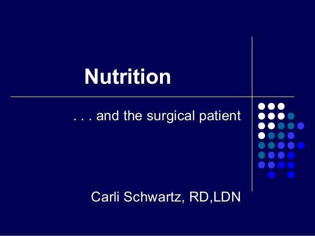 Nutrition . . . and the surgical patient Carli Schwartz, RD,LDN