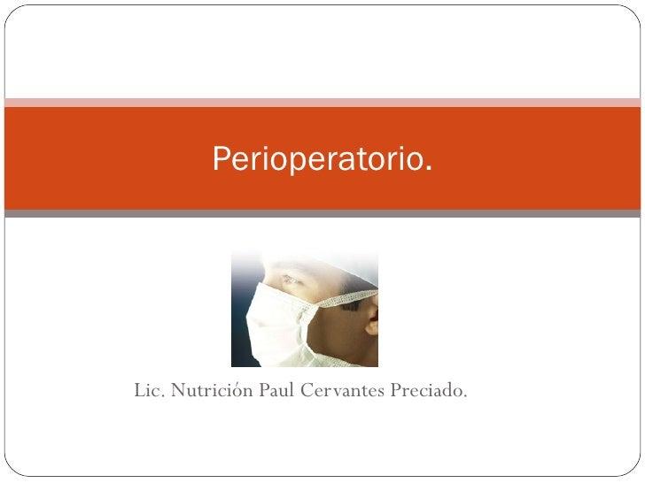 Lic. Nutrición Paul Cervantes Preciado. Perioperatorio.