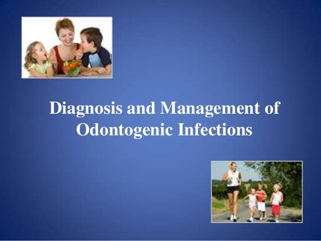 Diagnosis and Management of Odontogenic Infections