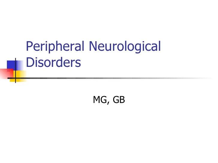 Peripheral Neurological Disorders MG, GB