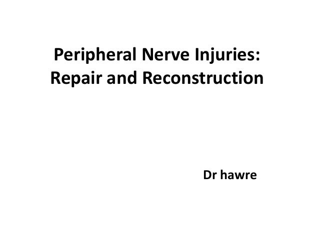 Peripheral Nerve Injuries:Repair and ReconstructionDr hawre