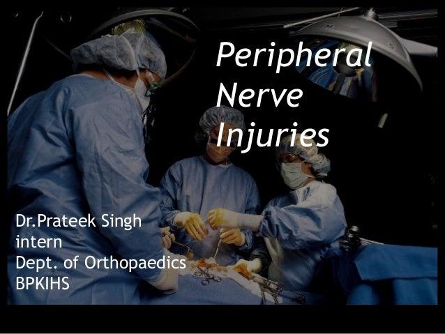 Peripheral                        Nerve                        InjuriesDr.Prateek SinghinternDept. of OrthopaedicsBPKIHS