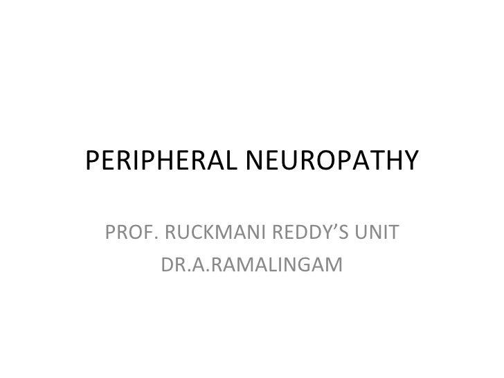 PERIPHERAL NEUROPATHY PROF. RUCKMANI REDDY'S UNIT DR.A.RAMALINGAM