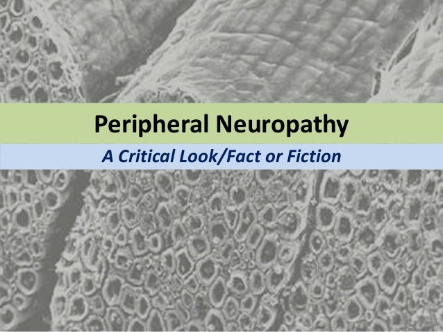 Peripheral NeuropathyA Critical Look/Fact or Fiction