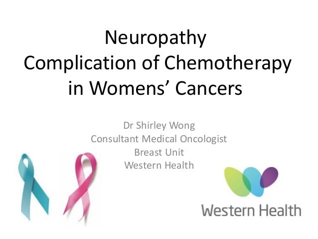 Neuropathy Complication of Chemotherapy in Womens' Cancers Dr Shirley Wong Consultant Medical Oncologist Breast Unit Weste...