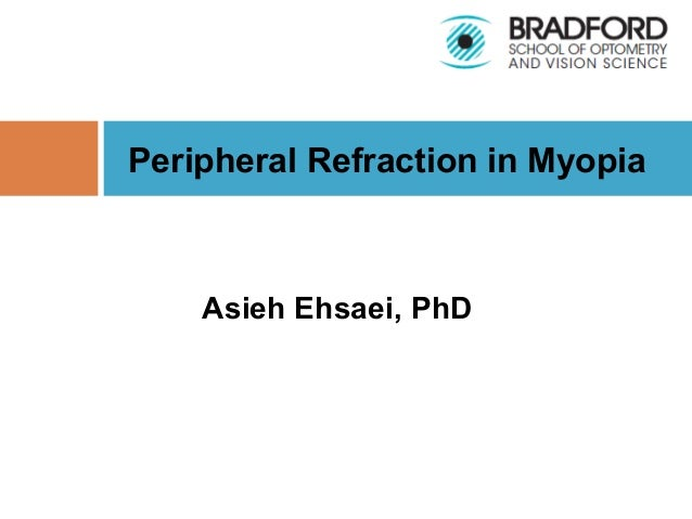 Asieh Ehsaei, PhD Peripheral Refraction in Myopia