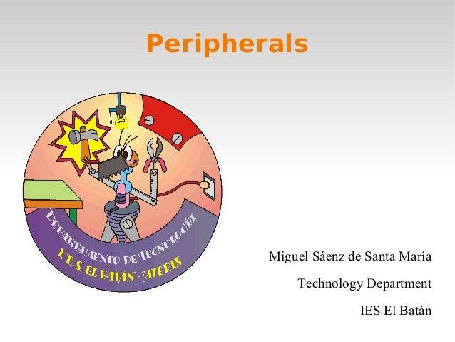 PeripheralsMiguel Sáenz de Santa MaríaTechnology DepartmentIES El Batán
