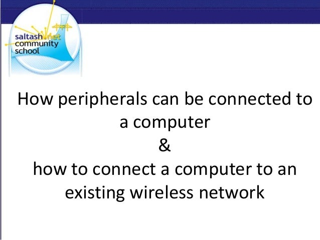How peripherals can be connected to a computer & how to connect a computer to an existing wireless network